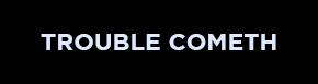 Trouble-Cometh_Small